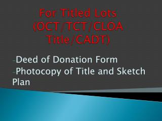 For Titled Lots  (OCT/TCT/CLOA Title/CADT)