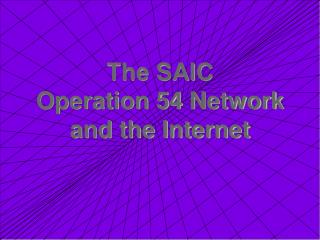 The SAIC Operation 54 Network and the Internet