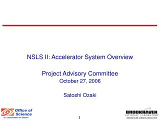 NSLS II: Accelerator System Overview Project Advisory Committee October 27, 2006 Satoshi Ozaki