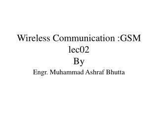 Wireless Communication :GSM lec02 By
