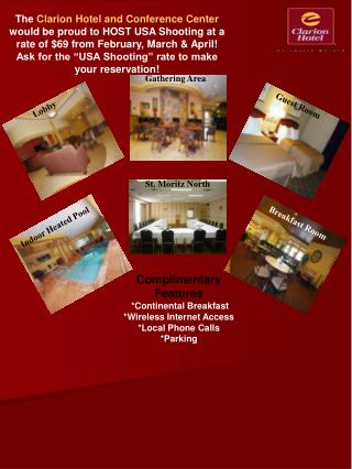 Complimentary Features *Continental Breakfast   *Wireless Internet Access *Local Phone Calls