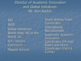 Director of Academic  Innovation  and  Global Initiatives: Mr .  Ken Reddic