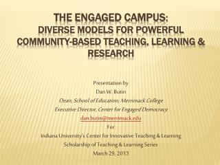 THE ENGAGED CAMPUS : DIVERSE MODELS FOR POWERFUL COMMUNITY-BASED TEACHING, LEARNING & RESEARCH