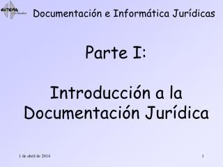 Parte I:   Introducci n a la Documentaci n Jur dica