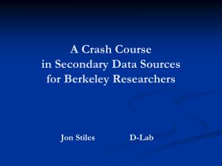 A Crash Course  in Secondary Data Sources for Berkeley Researchers