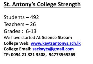 St. Antony s College Strength  Students   492 Teachers   26 Grades :  6-13 We have started AL Science Stream College Web