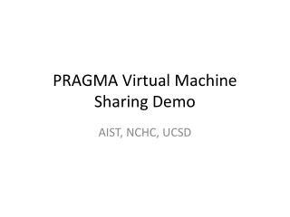 PRAGMA  Virtual Machine Sharing Demo