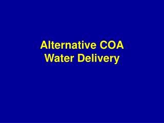 Alternative COA Water Delivery