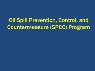 Oil Spill Prevention, Control, and Countermeasure (SPCC) Program