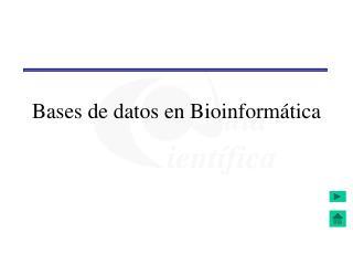 Bases de datos en Bioinformática