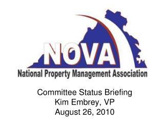 Committee Status Briefing Kim Embrey, VP August 26, 2010