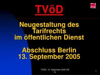 TV D  Neugestaltung des Tarifrechts  im  ffentlichen Dienst   Abschluss Berlin 13. September 2005