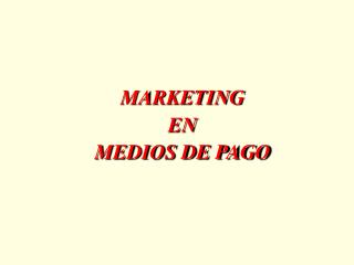 MARKETING EN MEDIOS DE PAGO