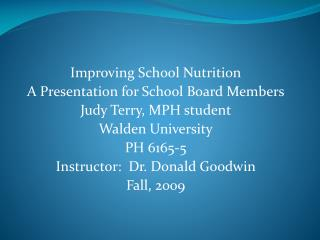 Improving School Nutrition A Presentation for School Board Members Judy Terry, MPH student