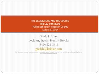 THE LEGISLATURE AND THE COURTS The Lay of the Land Public Schools of Robeson County August 6, 2014