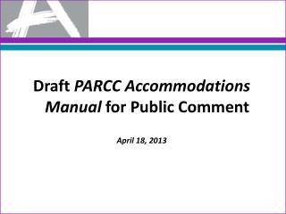 Draft  PARCC  Accommodations Manual  for Public  Comment April 18, 2013