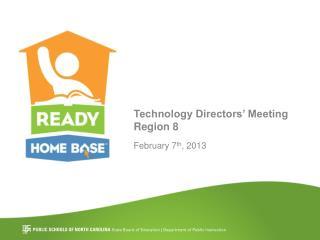 Technology Directors' Meeting Region  8 February  7 th , 2013