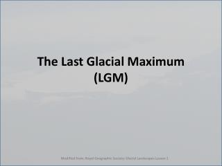 The Last Glacial Maximum (LGM)