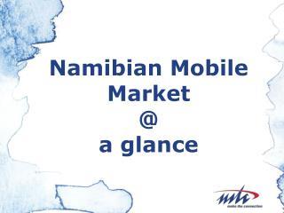 Namibian Mobile Market  a glance