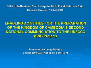 Presented by Long Rithirak  Cambodia�s GEF National Focal Point