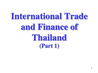 International Trade and Finance of Thailand  (Part 1)
