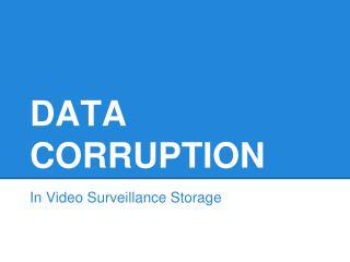 Data corruption in video surveillance