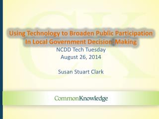 Using Technology to Broaden Public Participation  In Local Government Decision-Making