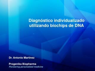 Dr. Antonio Martinez Progenika Biopharma Pioneering personalized medicine