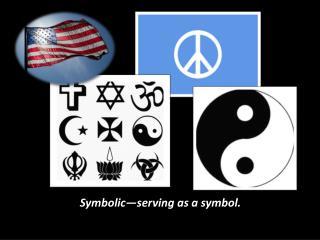 Symbolic—serving as a symbol.