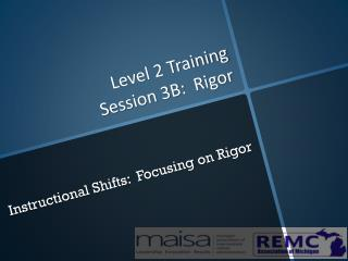 Level 2 Training  Session 3B:  Rigor