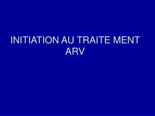 INITIATION AU TRAITEMENT ARV