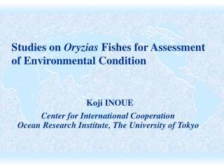 Studies on  Oryzias  Fishes for Assessment  of Environmental Condition