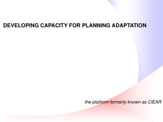 DEVELOPING CAPACITY FOR PLANNING ADAPTATION