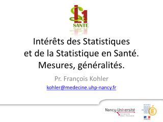 Int�r�ts des Statistiques  et de la Statistique en Sant�. Mesures, g�n�ralit�s.