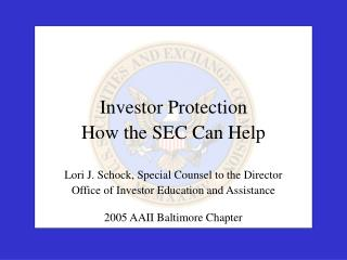 Investor Protection How the SEC Can Help  Lori J. Schock, Special Counsel to the Director   Office of Investor Education
