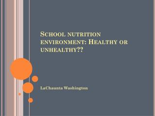 School nutrition environment: Healthy or unhealthy??