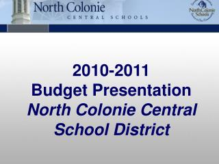 2010-2011  Budget Presentation North Colonie Central School District