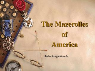 The Mazerolles of  America A uthor: Rodrigue Mazerolle