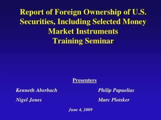 Report of Foreign Ownership of U.S. Securities, Including Selected Money Market Instruments Training Seminar