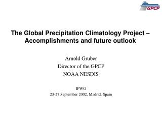 The Global Precipitation Climatology Project – Accomplishments and future outlook