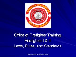 Office of Firefighter Training Firefighter I & II Laws, Rules, and Standards