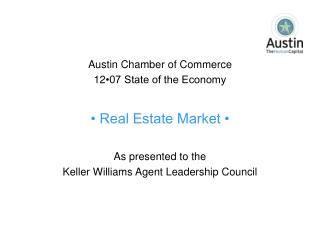 Austin Chamber of Commerce 12 •07 State of the Economy • Real Estate Market • As presented to the