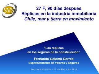 27 F, 90 días después Réplicas en la industria inmobiliaria Chile, mar y tierra en movimiento