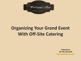 Organizing Your Grand Event With Off-Site Catering