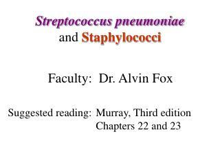 Streptococcus pneumoniae  and Staphylococci