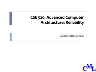 CSE 520: Advanced Computer Architecture: Reliability