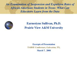 Earnestyne Sullivan, Ph.D.  Prairie View A&M University Excerpts of Presentation