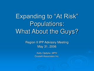 "Expanding to ""At Risk"" Populations: What About the Guys?"