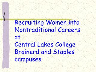Recruiting Women into Nontraditional Careers at Central Lakes College Brainerd and Staples campuses