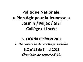 Politique Nationale:  «Plan Agir pour la Jeunesse» Jasmin /  Mijec  / SIEI Collège et Lycée